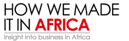 How We Made It In Africa – Insight into business in Africa